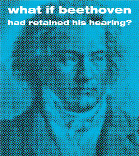 What if Beethoven had retained his hearing?